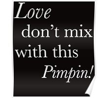 Love dont mix with this pimpin Poster