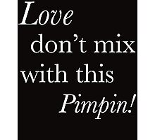 Love dont mix with this pimpin Photographic Print
