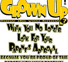 Grown up how do you know? by MontanaJack