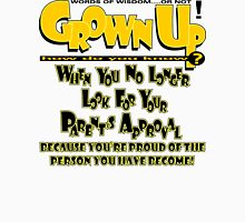 Grown up how do you know? Unisex T-Shirt