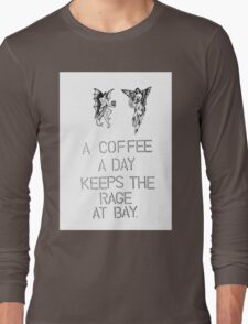 a coffee a day keeps the rage at bay. coffee quote Long Sleeve T-Shirt