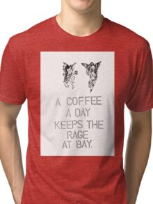 a coffee a day keeps the rage at bay. coffee quote Tri-blend T-Shirt
