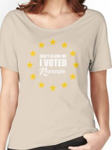 Don't blame me , I voted Remain Women's Relaxed Fit T-Shirt