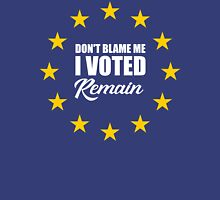 Don't blame me , I voted Remain Unisex T-Shirt