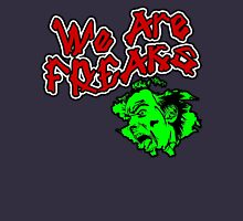 We Are Freaks Unisex T-Shirt