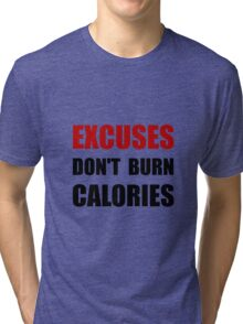 Excuses Do Not Burn Calories Tri-blend T-Shirt