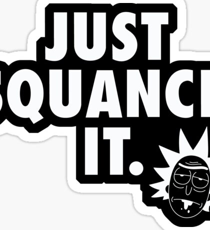 Just Squanch It Sticker