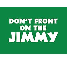 Don't Front on the Jimmy Photographic Print