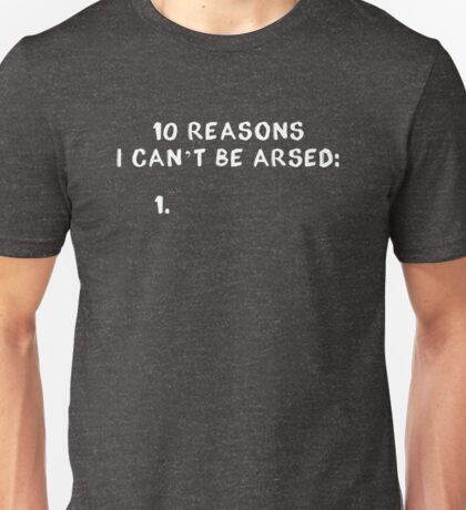 10 reasons I can't be arsed Unisex T-Shirt