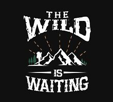 The wild is waiting awesome outdoors camping funny t-shirt Unisex T-Shirt