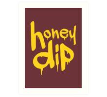 honey dip Art Print
