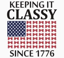 KEEPING IT CLASSY SINCE 1776 by 2E1K