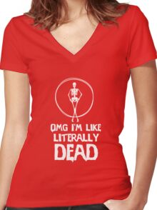 OMG I'm like literally dead awesome clever tee funny t-shirt Women's Fitted V-Neck T-Shirt