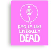 OMG I'm like literally dead awesome clever tee funny t-shirt Canvas Print