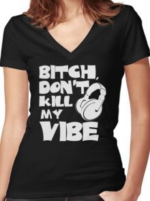 Bitch Dont Kill My Vibe Women's Fitted V-Neck T-Shirt
