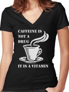 Caffeine Is Not A Drug Women's Fitted V-Neck T-Shirt
