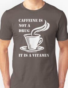 Caffeine Is Not A Drug Unisex T-Shirt