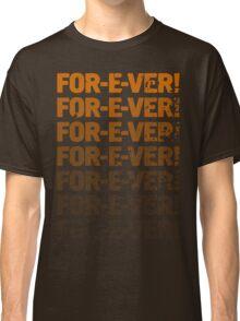 INFINITELY FOR-E-VER  Classic T-Shirt