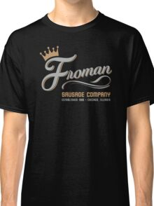 FROMAN SAUSAGE COMPANY Classic T-Shirt