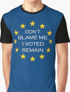 Don't Blame Me I Voted Remain Graphic T-Shirt