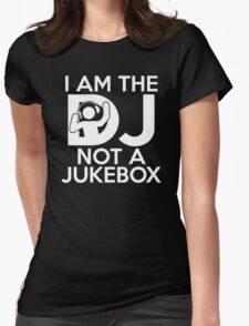 I Am The Dj Not A Jukebox Womens Fitted T-Shirt