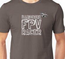 Hardcore FPV Racer Unisex T-Shirt