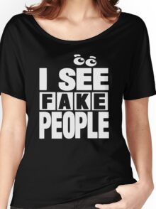 I See Fake People Women's Relaxed Fit T-Shirt