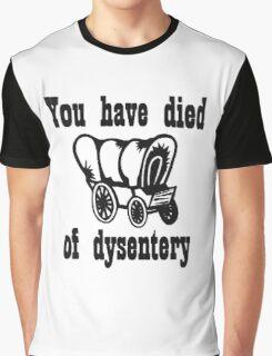 You Have Died of Dysentery Graphic T-Shirt