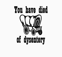 You Have Died of Dysentery Unisex T-Shirt