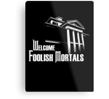 Welcome Foolish Mortals Metal Print