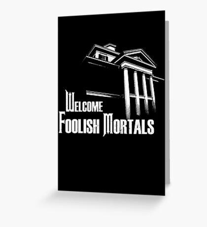 Welcome Foolish Mortals Greeting Card