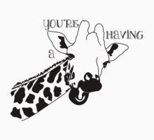 You're having a Giraffe T-Shirt