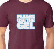 PLEASE USE THE GEL Unisex T-Shirt