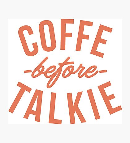 typography coffee before talkie Photographic Print