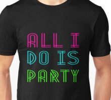 ALL I DO IS PARTY Unisex T-Shirt