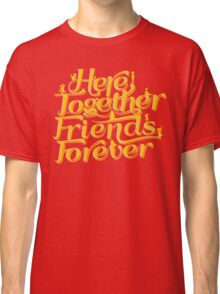 Here Together, Friends Forever Classic T-Shirt