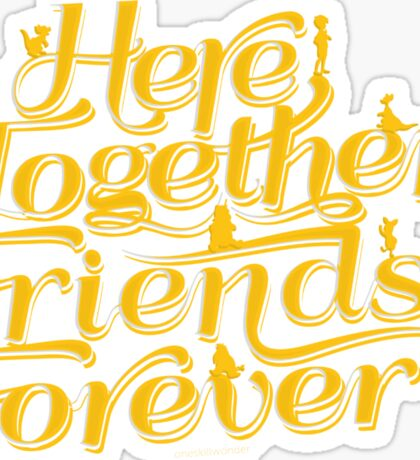 Here Together, Friends Forever Sticker