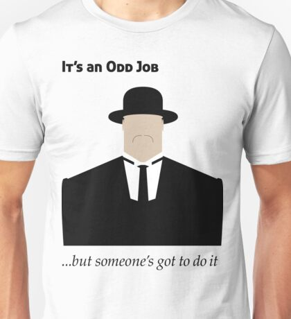 It's an Odd Job... Unisex T-Shirt