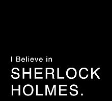 I Believe in Sherlock Holmes. (NOW IN WHITE) by GenialGrouty