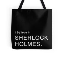 I Believe in Sherlock Holmes. (NOW IN WHITE) Tote Bag