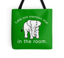Let's not Mention the ELEPHANT. Tote Bag