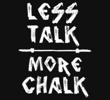 Less Talk More Chalk OLY by Quik86