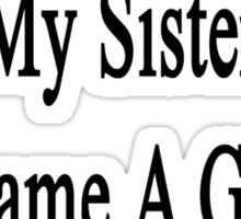 Against Everything My Sister Became A Great Mechanic  Sticker
