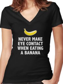 Never Make Eye Contact When Eating A Banana Women's Fitted V-Neck T-Shirt