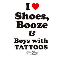 I Love Shoes, Booze and Boys with Tattoos  Photographic Print