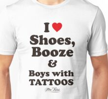 I Love Shoes, Booze and Boys with Tattoos  Unisex T-Shirt