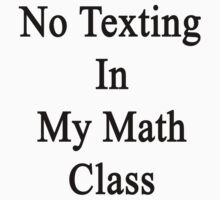 No Texting In My Math Class by supernova23