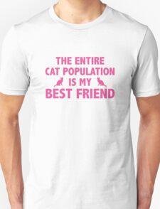 The Entire Cat Population Is My Best Friend Unisex T-Shirt