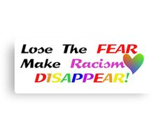 Lose The Fear Make Racism DISAPPEAR! Canvas Print
