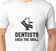 Dentists Know Drill Unisex T-Shirt